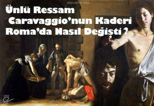 Caravaggio'nun Roma'da Değişen Kaderi